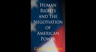 "Image is the cover of Glenn Mitoma's Book. Image has a blurry picture of the American flag as the back-round. Over the image, there is text that reads ""Human Rights and the Negotiation of American Power,"" and underneath that ""Glenn Mitoma."""
