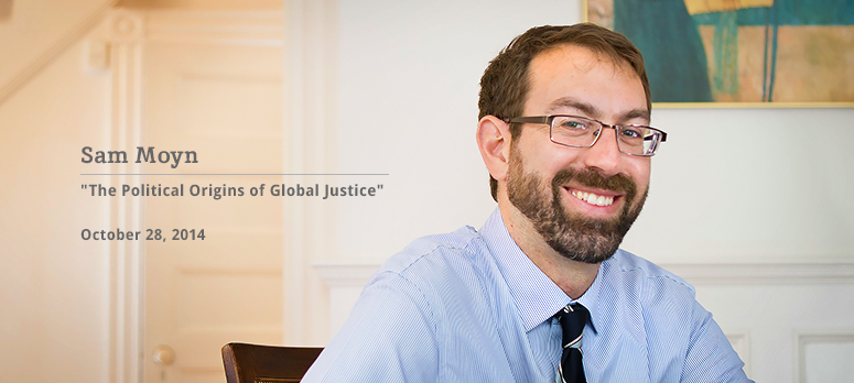 "Image is of header; Left of the header has text that reads, ""Sam Moyn - The Political Origins of Global Injustice"" and ""October 28, 2014."" Left of the image has a picture of Sam Moyn"