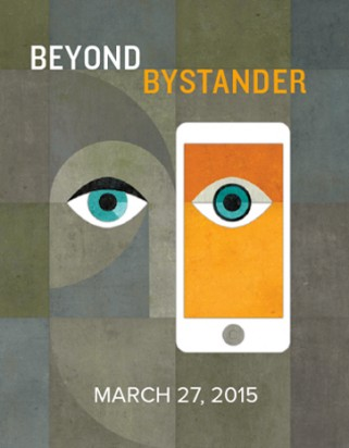 "Top of the image has the text, ""Beyond Bystander."" In the middle of the image, there is a face with two large eyes. The right side of the face is covered by a smartphone, but the eye is still visible. Bottom of the image has text which reads, ""March 27, 2015."""